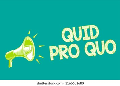 Text sign showing Quid Pro Quo. Conceptual photo A favor or advantage granted or expected in return of something Megaphone loudspeaker green background important message speaking loud.