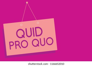 Text sign showing Quid Pro Quo. Conceptual photo A favor or advantage granted or expected in return of something Pink board wall message communication open close sign purple background.
