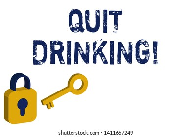 Text sign showing Quit Drinking. Conceptual photo involves staying away from consuming alcoholic beverages Yellow and Blue 3D Locked Padlock and Key Isolated against White Background.