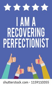 Text sign showing I Am A Recovering Perfectionist. Conceptual photo Obsessive compulsive disorder recovery Men women hands thumbs up approval five stars information blue background.