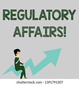 Text sign showing Regulatory Affairs. Conceptual photo the desire of governments to protect public health Businessman with Eyeglasses Riding Crooked Color Arrow Pointing Going Up.