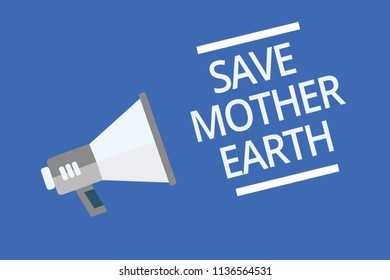 Text sign showing Save Mother Earth. Conceptual photo doing small actions prevent wasting water heat energy Symbol warning announcement signals indication alarming speaker scripts.