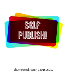 Text sign showing Self Publish. Conceptual photo writer publish piece of ones work independently at own expense.