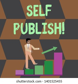 Text sign showing Self Publish. Conceptual photo writer publish piece of ones work independently at own expense Smiling Businessman Climbing Colorful Bar Chart Following an Arrow Going Up.