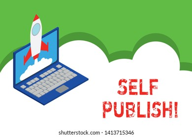 Text sign showing Self Publish. Conceptual photo writer publish piece of ones work independently at own expense Rocket launching clouds laptop background. Startup project growing. SEO.