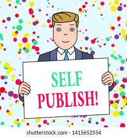 Text sign showing Self Publish. Conceptual photo writer publish piece of ones work independently at own expense Smiling Man Holding Formal Suit Big Blank Poster Board in Front of Himself.