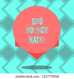 Text sign showing Seo Bounce Rate. Conceptual photo Search engine optimization visitors navigate off the site Blank Color Circle Floating photo with Shadow and Design at the Edge.