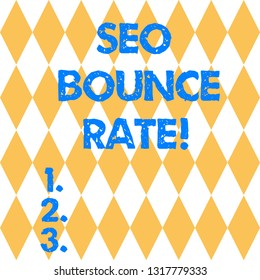 Text sign showing Seo Bounce Rate. Conceptual photo Search engine optimization visitors navigate off the site Harlequin Design Diamond Shape in Seamless Repitition Pattern photo.