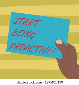 Text sign showing Start Being Proactive. Conceptual photo Control situations by causing things to happen Drawn Hu analysis Hand Holding Presenting Blank Color Paper Cardboard photo.