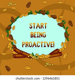 Text sign showing Start Being Proactive. Conceptual photo Control situations by causing things to happen Wreath Made of Different Color Seeds Leaves and Rolled Cinnamon photo.