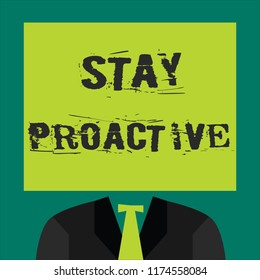 Text sign showing Stay Proactive. Conceptual photo Taking own decision to go ahead of anticipated events
