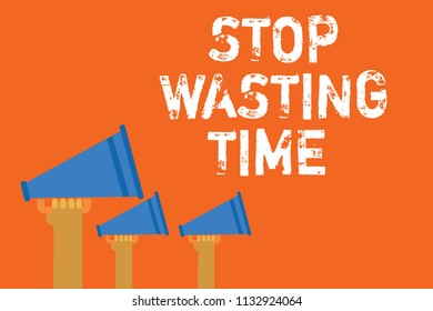 Text sign showing Stop Wasting Time. Conceptual photo Organizing Management Schedule lets do it Start Now Announcement speakers message warning script convey alarming signals.
