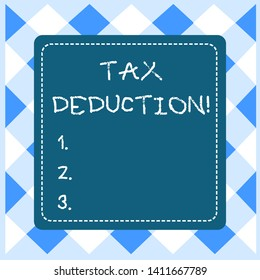 Text sign showing Tax Deduction. Conceptual photo amount subtracted from income before calculating tax owe Dashed Stipple Line Blank Square Colored Cutout Frame Bright Background.