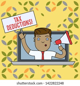 Text sign showing Tax Deductions. Conceptual photo reduction income that is able to be taxed of expenses Man Speaking Through Laptop Screen into Megaphone Blank Plate with Handle.