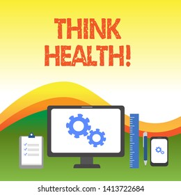 Text sign showing Think Health. Conceptual photo state of complete physical mental and social well being Business Concept PC Monitor Mobile Device Clipboard Ruler Ballpoint Pen.