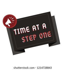 Text sign showing Time At A Step One. Conceptual photo Slowly but Surely Milestone Careful Gradual Steps