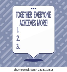 Text sign showing Together Everyone Achieves More. Conceptual photo Teamwork Cooperation Attain Acquire Success.
