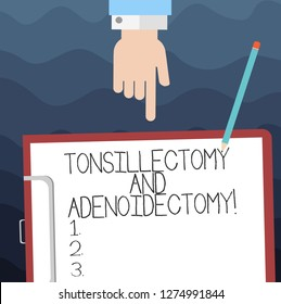 Text sign showing Tonsillectomy And Adenoidectomy. Conceptual photo Procedure in removing tonsil and adenoid Hu analysis Hand Pointing Down to Clipboard with Blank Bond Paper and Pencil.