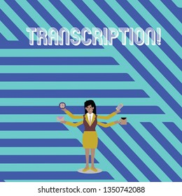Text sign showing Transcription. Conceptual photo Written or printed process of transcribing words text voice Businesswoman with Four Arms Extending Sideways Holding Workers Needed Item.