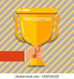 Text sign showing Transcription. Conceptual photo Written or printed process of transcribing words text voice Hand Holding Blank Golden Championship Winners Cup Trophy with Reflection.