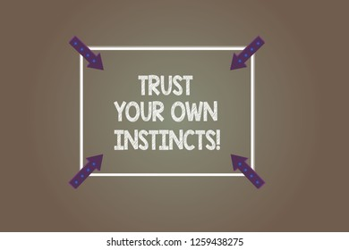 Text sign showing Trust Your Own Instincts. Conceptual photo Intuitive follow demonstratingal feelings confidence Square Outline with Corner Arrows Pointing Inwards on Color Background.