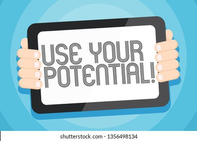 Text sign showing Use Your Potential. Conceptual photo achieve as much natural ability makes possible Color Tablet Smartphone with Blank Screen Handheld from the Back of Gadget.
