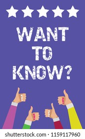 Text sign showing Want To Know question. Conceptual photo Request for information Asking Wonder Need Knowledge Men women hands thumbs up approval five stars information purple background.
