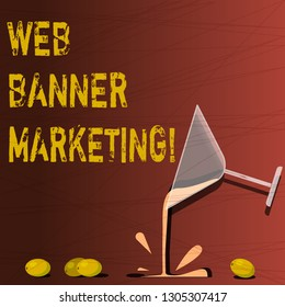 Text sign showing Web Banner Marketing. Conceptual photo entails to embed an advertisement in a web page Cocktail Wine Glass Pouring Liquid with Splash Grapes and Shadow photo.