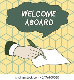 Text sign showing Welcome Aboard. Conceptual photo Expression of greetings to a demonstrating whose arrived is desired Male Hand Formal Suit Holding Ballpoint Pen Blank Piece of Paper Writing.