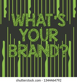 Text sign showing What S Your Brandquestion. Conceptual photo Define Individual trademark Identify Company Abstract photo of Uneven Vertical Lines Coming From Above and Below.