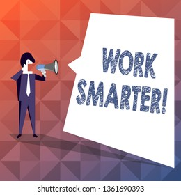 Text sign showing Work Smarter. Conceptual photo its better to efficient and productive than waste time Businessman Shouting on Megaphone and Blank White Uneven Shape Speech Bubble.