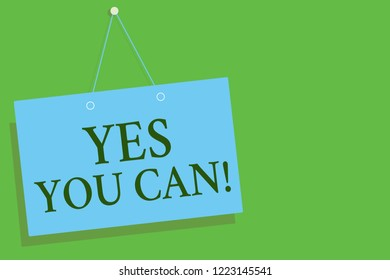 Text sign showing Yes You Can. Conceptual photo Positivity Encouragement Persuade Dare Confidence Uphold Blue board wall message communication open close sign green background.