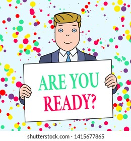 Text sign showing Are You Ready Question. Conceptual photo used telling someone start something when feel prepared Smiling Man Holding Formal Suit Big Blank Poster Board in Front of Himself.