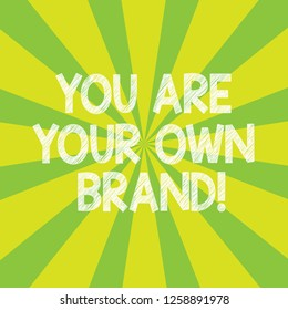 Text sign showing You Are Your Own Brand. Conceptual photo Perception emotion from other showing about yourself Sunburst photo Two Tone Rays Explosion Effect for Poster Announcement.