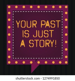 Text sign showing Your Past Is Just A Story. Conceptual photo Do not care about things that have happened Square Speech Bubbles Inside Another with Broken Lines Circles as Borders.