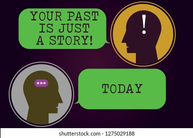 Text sign showing Your Past Is Just A Story. Conceptual photo Do not care about things that have happened Messenger Room with Chat Heads Speech Bubbles Punctuations Mark icon.