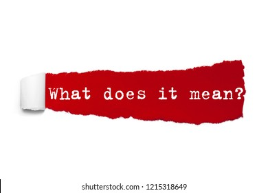 The text What does it mean written under the curled piece of Red torn paper.