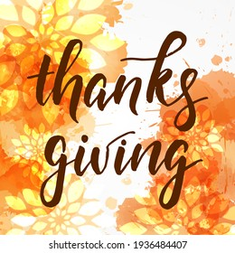Thanksgiving abstract background with orange florals. Handwritten modern calligraphy lettering. Holiday template for greeting card, invitation, banner, etc.
