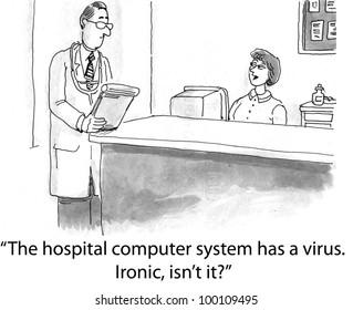 """The hospital computer has a virus.  Ironic, isn't it?"""