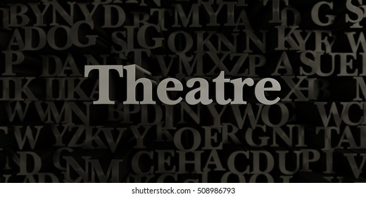 Theatre - Stock image of 3D rendered metallic typeset headline illustration.  Can be used for an online banner ad or a print postcard.