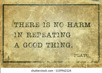 There is no harm in repeating a good thing - ancient Greek philosopher Plato quote printed on grunge vintage cardboard