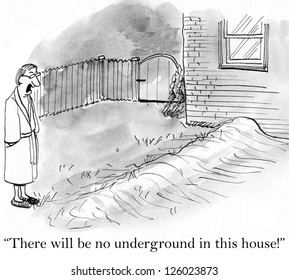 """There will be no underground in this house!"""