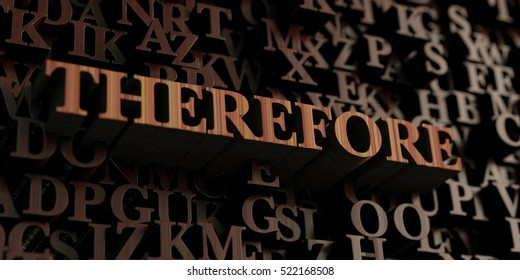 Therefore - Wooden 3D rendered letters/message.  Can be used for an online banner ad or a print postcard.