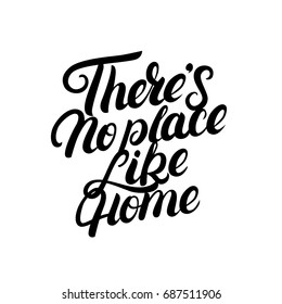There's no place like home hand written lettering. Calligraphy quote. Inspirational phrase for housewarming posters, greeting cards, home decorations.