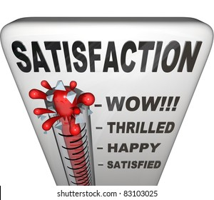 A thermometer topped with the word Satisfaction measures the happiness a person or customer has with his or her experience in a retail or other environment, with the mercury rising