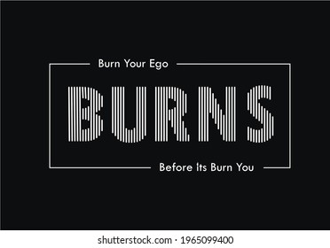 This the motivational design and quote for Ego. This design give you the motivation that don't show ego to anyone. Your ego can burn you