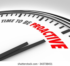 Time to Be Proactive words on a clock to illustrate great attitude, ambition and successful spirit to take action