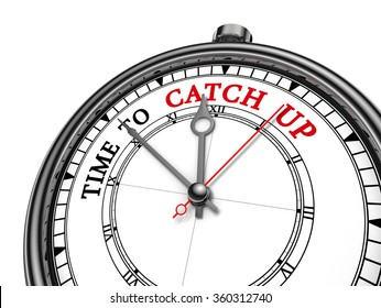 Time to catch up motivation message on concept clock for those who are late, isolated on white background