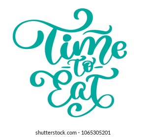 Time to eat.  vintage text, hand drawn lettering phrase. Ink illustration. Modern brush calligraphy. Isolated on white background