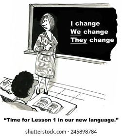 Time for Lesson 1 in our new language:  I change, we change, they change.